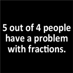 5 out of 4 people have a problem with fractions
