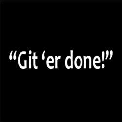 Git Er Done! FUNNY