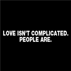 Love Isn't Complicated. People Are #