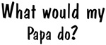 What would <strong>Papa</strong> do