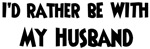 I'd rather: <strong>Husband</strong>