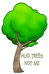 HUG TREES, NOT ME