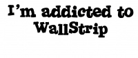 I'm Addicted to WallStrip
