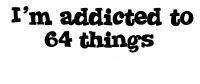 I'm Addicted to 64 things^^
