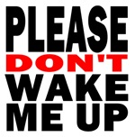 Please Don't Wake Me Up