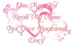 You May Not, But Your Boyfriend Does