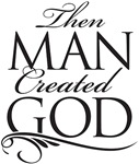 Then Man Created God