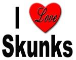 I Love Skunks
