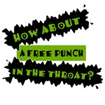 How About A Free Punch In The Throat?