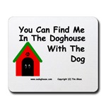 You Can Find Me In The Doghouse With the Dog!