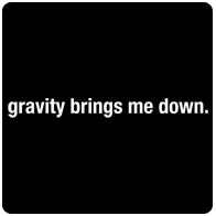 Gravity brings me down is a hilarious t-shirt perfect for any physics geek.