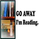 GO AWAY I'm Reading.