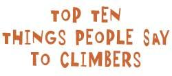 Top Ten Things People Say to Climbers