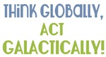 Think Globally, Act Galactically