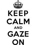 KEEP CALM AND GAZE ON