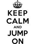 KEEP CALM AND JUMP ON