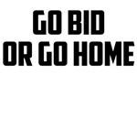 go bid or go home