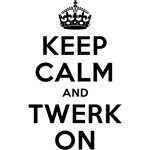 keep calm and twerk on