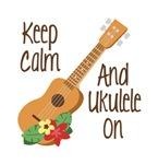keep Calm And Ukulele On