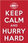 Keep Calm and Hurry Hard