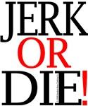 Jerk or Die!