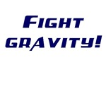 Fight gravity!