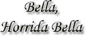 Bella, Horrida Bella