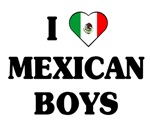 I Love Mexican Boys