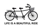 Life is a beautiful ride, tandem bicycle