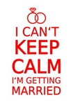 I can't keep calm, I'm getting married