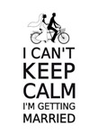 I can' keep calm, I am getting married