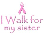 Breast cancer T-shirts. I walk for my sister.