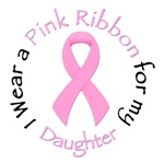 I Wear a Pink Ribbon for my Daughter