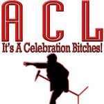 A.C.L.  - It's A Celebration Bitches!