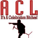 A.C.L.  - It's A Celebration Bitches!