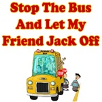 Stop The Bus & Let My Friend Jack Off