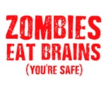 ZOMBIE EAT BRAINS...YOU'RE SAFE