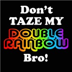 DON'T TAZE MY DOUBLE RAINBOW BRO