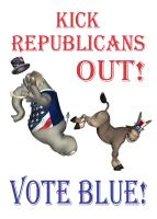 Kick Republicans Out - Vote Blue!