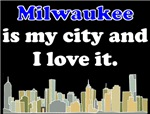 Milwaukee Is My City And I Love It