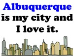 Albuquerque Is My City And I Love It