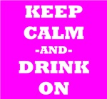 Keep Calm And Drink On (Pink)