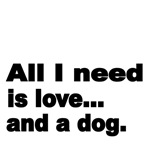 All I need is love...and a dog.