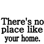 There's no place like your home.