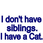 I don't have siblings. I have a Cat.
