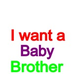 I want a Baby Brother