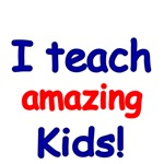 I TEACH AMAZING KIDS!