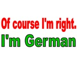 OF COURSE I'M RIGHT. I'M GERMANT. I'M SPANISH