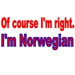 OF COURSE I'M RIGHT. I'M NORWEGIAN