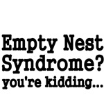 EMPTY NEST SYNDROME? YOU'RE KIDDING